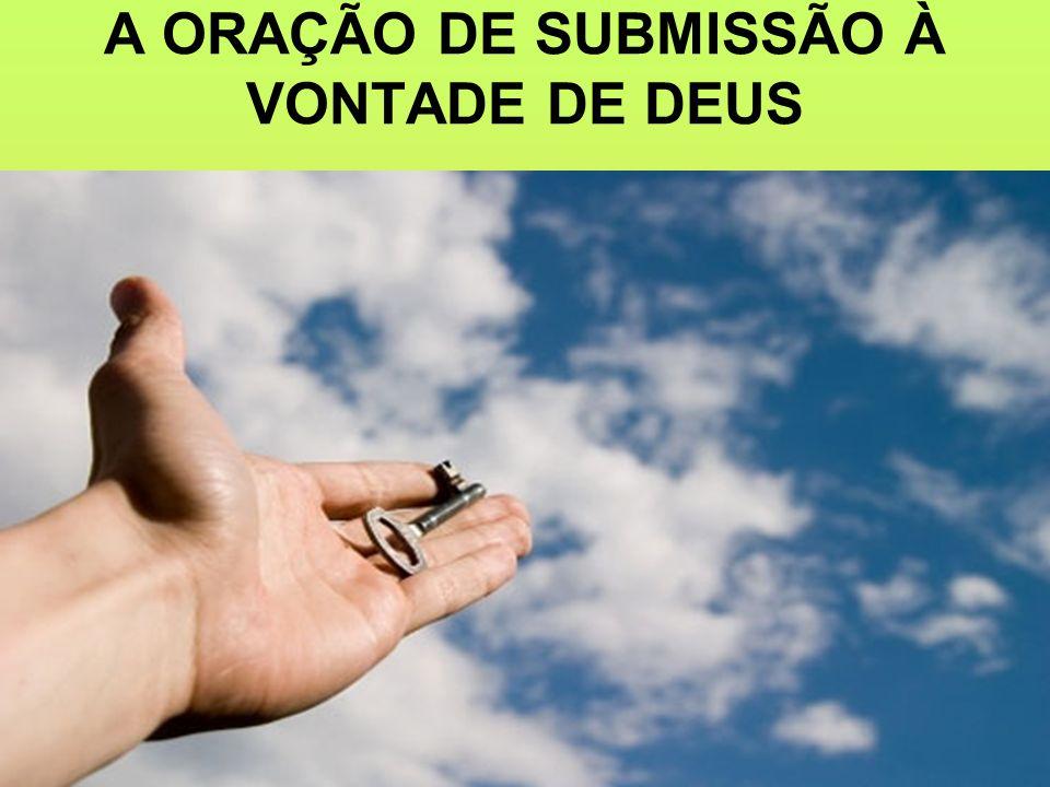 A ORAÇÃO DE SUBMISSÃO À VONTADE DE DEUS