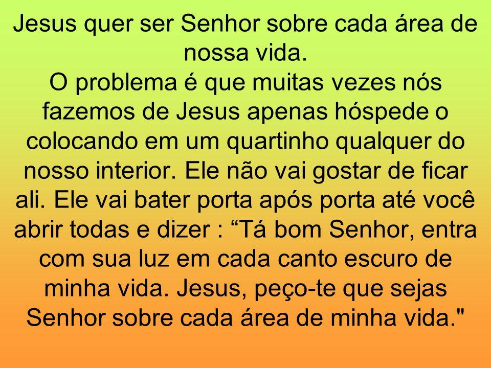 Jesus quer ser Senhor sobre cada área de nossa vida