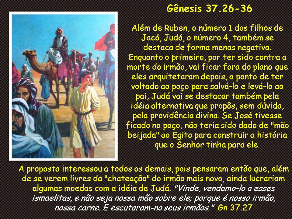 nossa carne. E escutaram-no seus irmãos. Gn 37.27