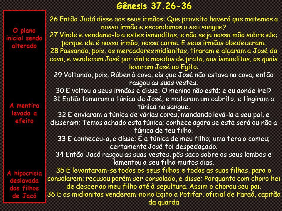 Gênesis 37.26-36 O plano inicial sendo alterado. A mentira levada a efeito. A hipocrisia deslavada dos filhos de Jacó.