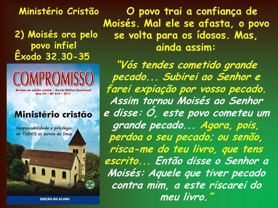Ministério Cristão 2) Moisés ora pelo. povo infiel. Êxodo 32.30-35.