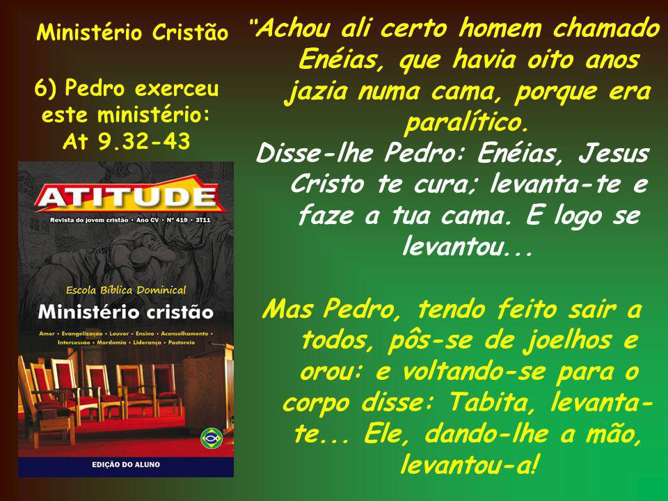 Ministério Cristão 6) Pedro exerceu. este ministério: At 9.32-43.