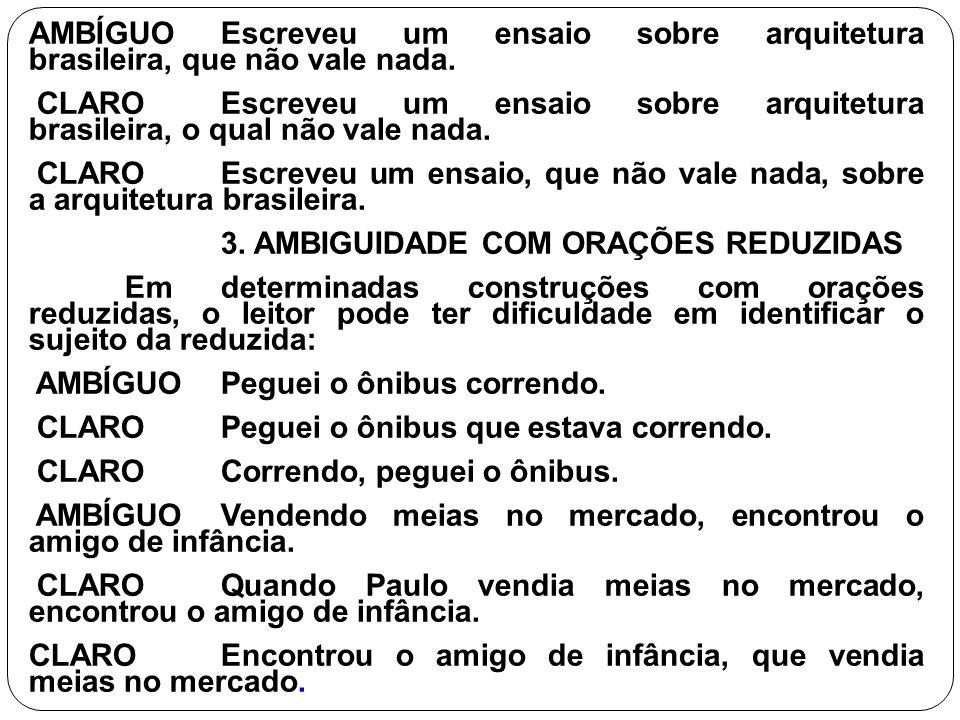 AMBÍGUO Escreveu um ensaio sobre arquitetura brasileira, que não vale nada.