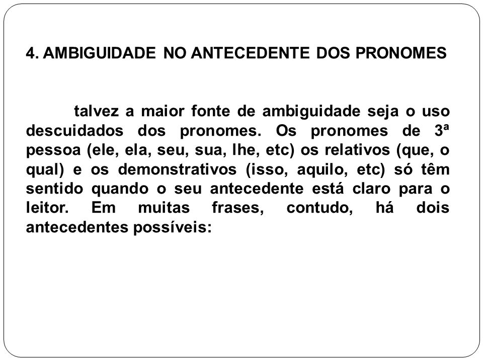 4. AMBIGUIDADE NO ANTECEDENTE DOS PRONOMES