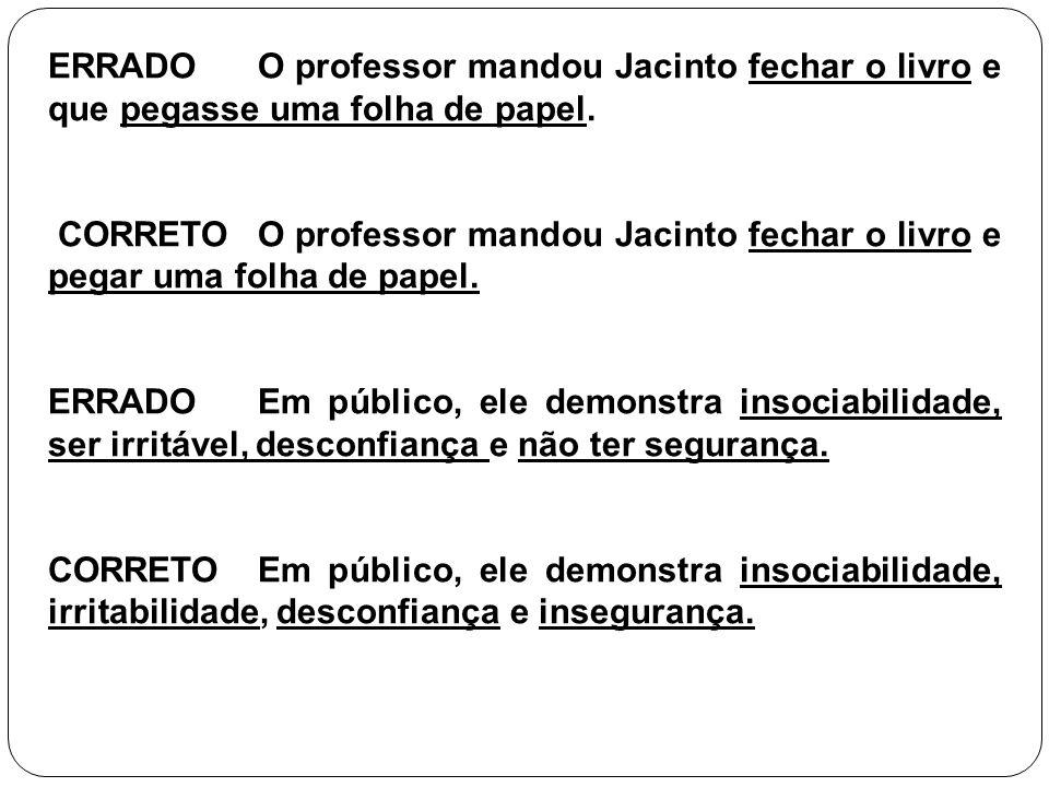 ERRADO O professor mandou Jacinto fechar o livro e que pegasse uma folha de papel.