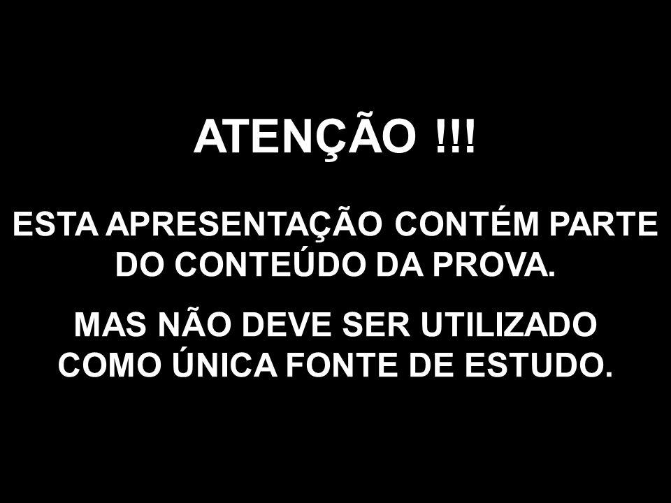 ATENÇÃO !!! ESTA APRESENTAÇÃO CONTÉM PARTE DO CONTEÚDO DA PROVA.