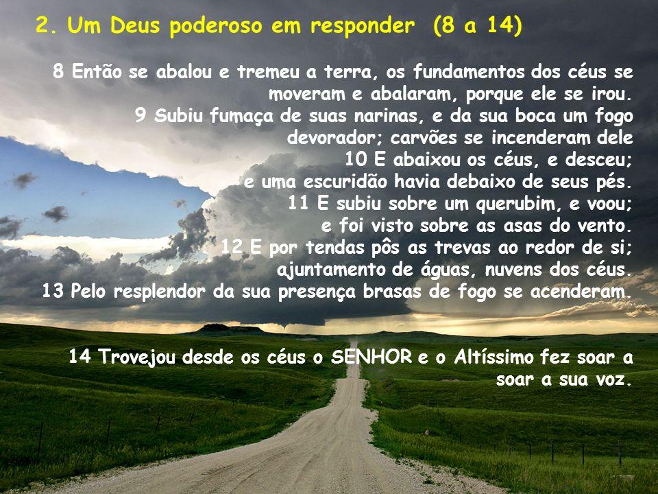 2. Um Deus poderoso em responder (8 a 14)