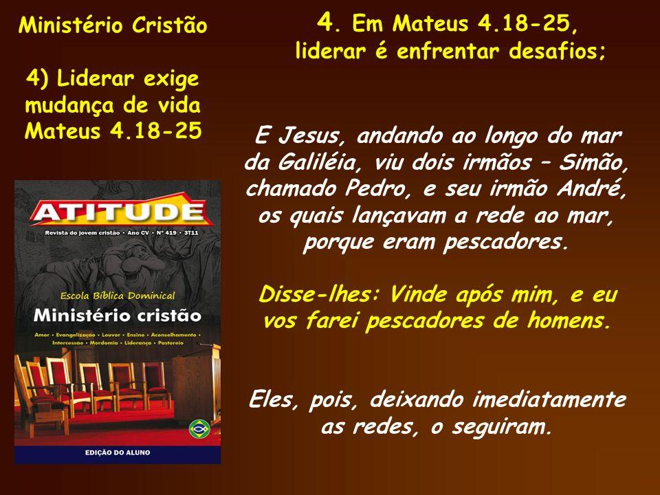 4. Em Mateus 4.18-25, Ministério Cristão liderar é enfrentar desafios;