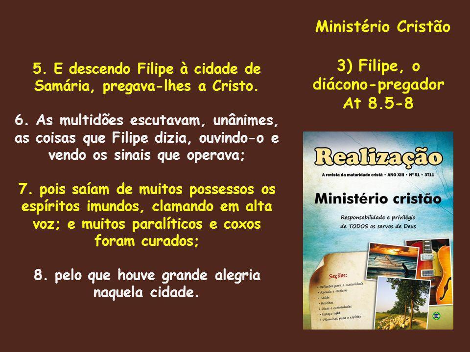 Ministério Cristão 3) Filipe, o diácono-pregador At 8.5-8