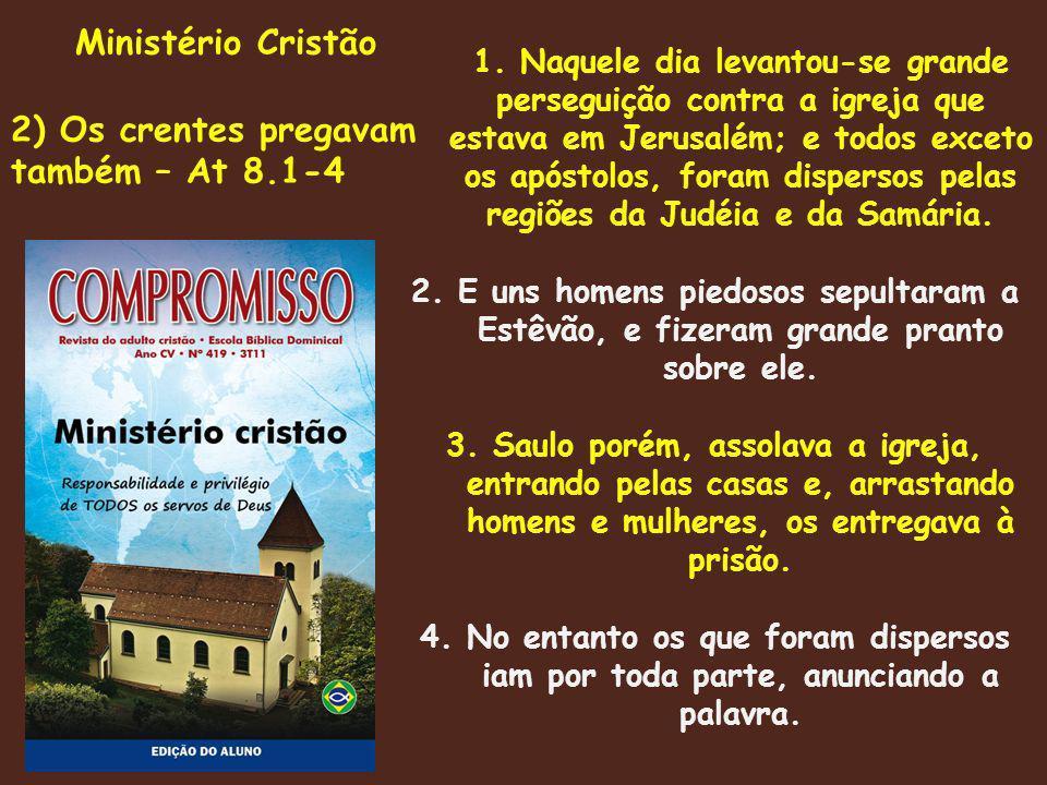 Ministério Cristão 2) Os crentes pregavam também – At 8.1-4