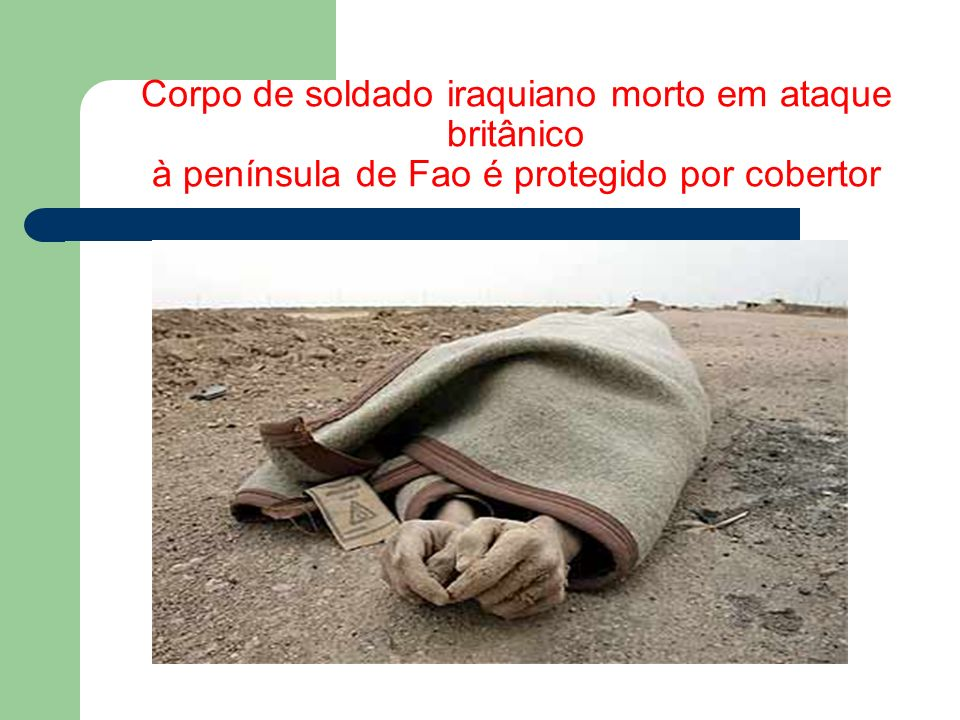 Corpo de soldado iraquiano morto em ataque britânico à península de Fao é protegido por cobertor