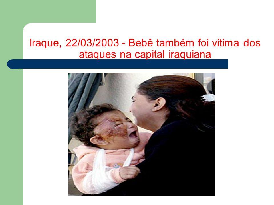 Iraque, 22/03/2003 - Bebê também foi vítima dos ataques na capital iraquiana