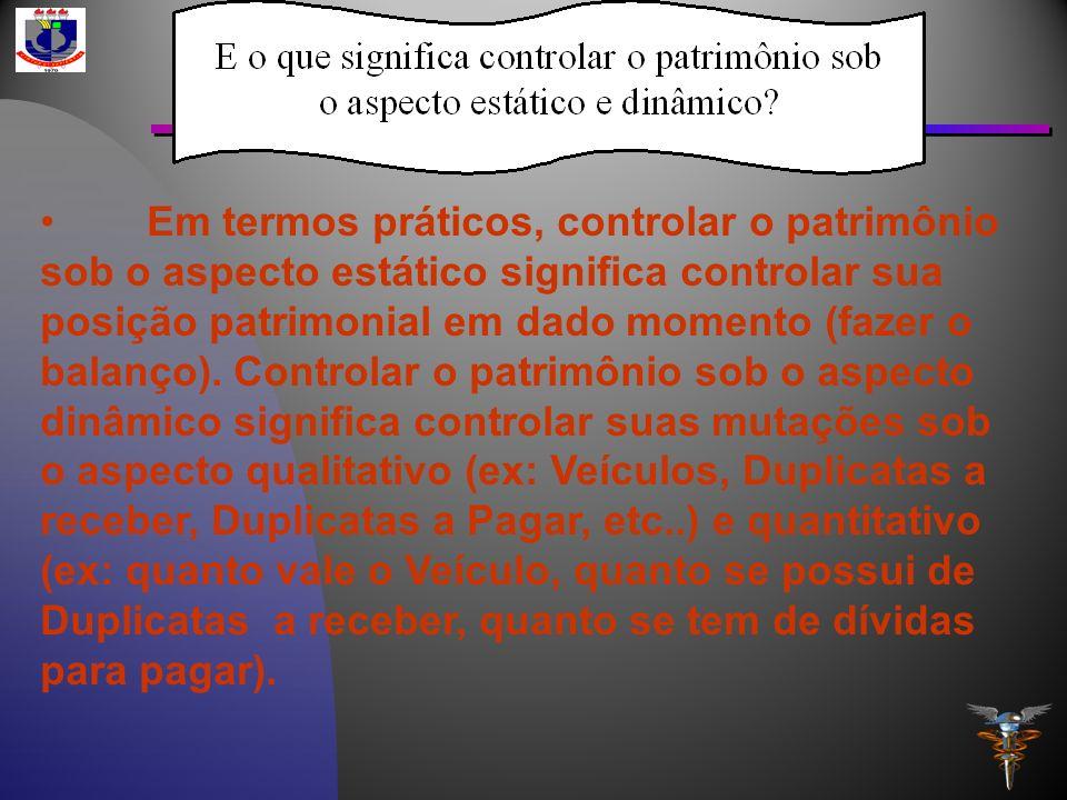 Em termos práticos, controlar o patrimônio sob o aspecto estático significa controlar sua posição patrimonial em dado momento (fazer o balanço).
