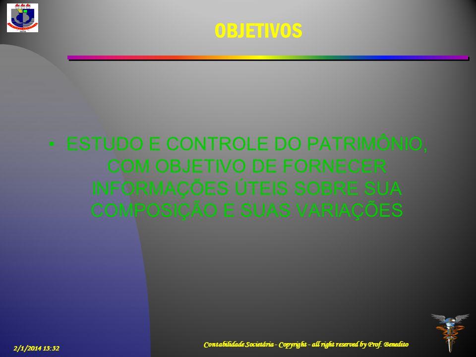 OBJETIVOS ESTUDO E CONTROLE DO PATRIMÔNIO, COM OBJETIVO DE FORNECER INFORMAÇÕES ÚTEIS SOBRE SUA COMPOSIÇÃO E SUAS VARIAÇÕES.