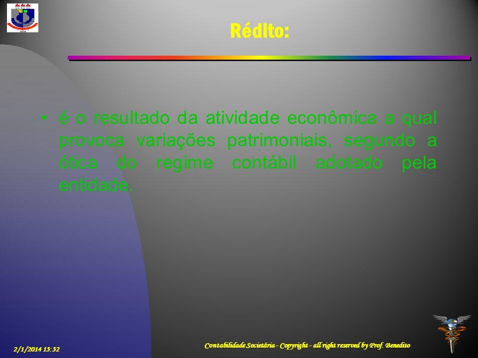 Rédito:é o resultado da atividade econômica a qual provoca variações patrimoniais, segundo a ótica do regime contábil adotado pela entidade.