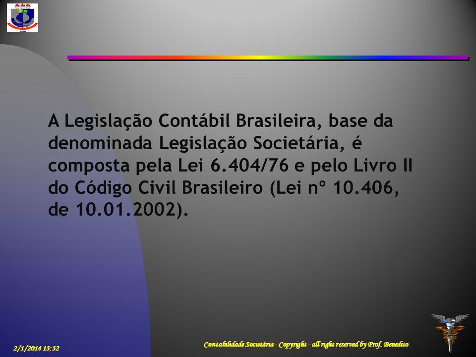 A Legislação Contábil Brasileira, base da denominada Legislação Societária, é composta pela Lei 6.404/76 e pelo Livro II do Código Civil Brasileiro (Lei nº 10.406, de 10.01.2002).