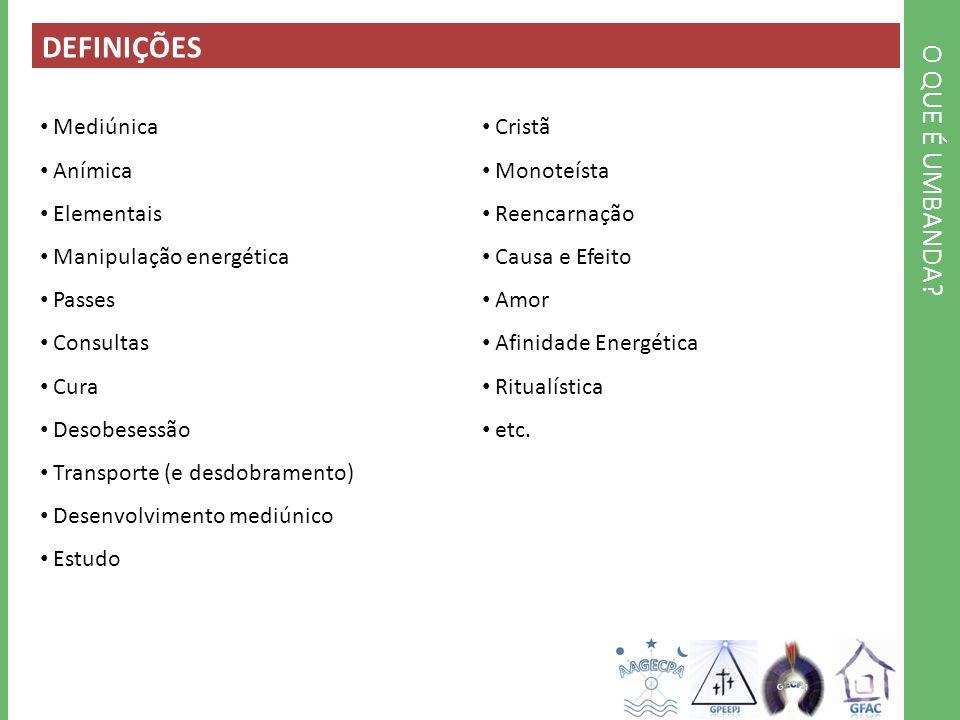 DEFINIÇÕES O QUE É UMBANDA Mediúnica Anímica Elementais