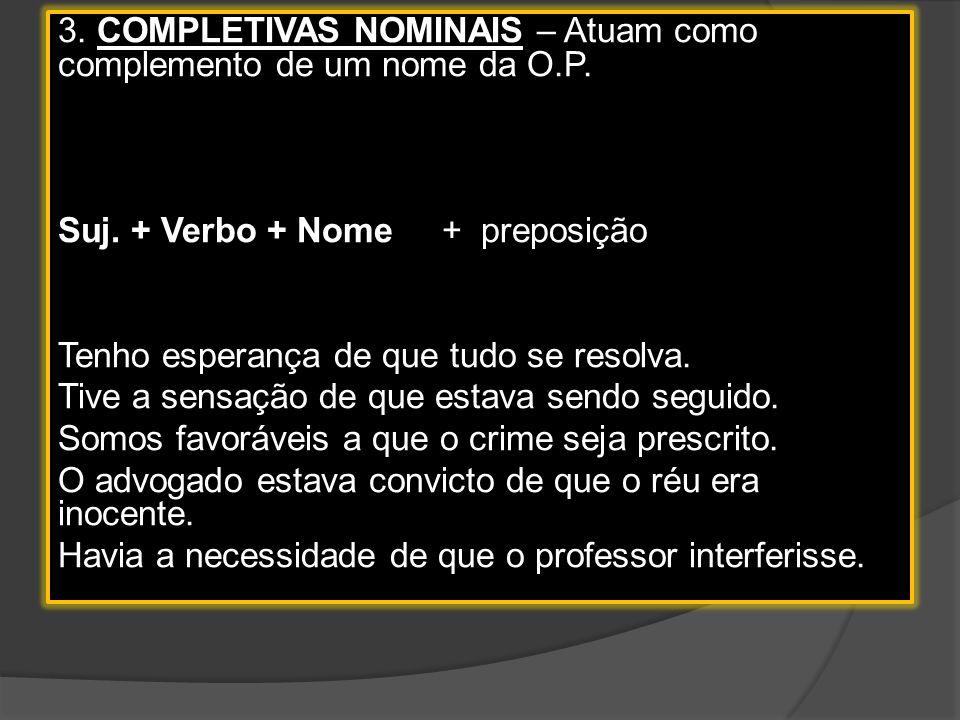 3. COMPLETIVAS NOMINAIS – Atuam como complemento de um nome da O. P