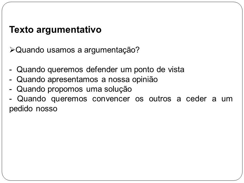 Texto argumentativo Quando usamos a argumentação