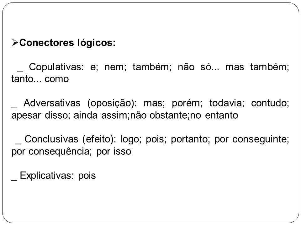 Conectores lógicos: _ Copulativas: e; nem; também; não só... mas também; tanto... como