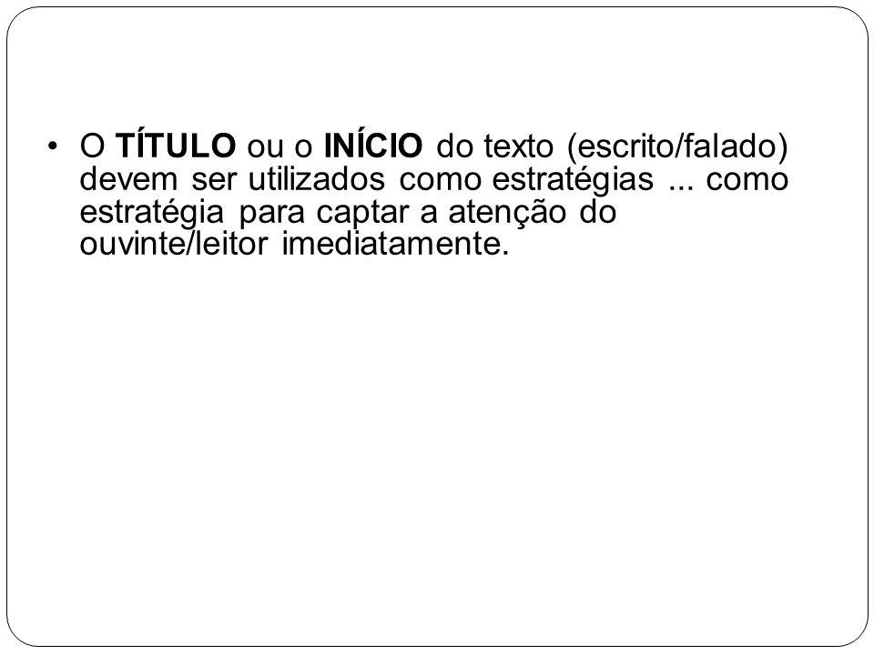 O TÍTULO ou o INÍCIO do texto (escrito/falado) devem ser utilizados como estratégias ...