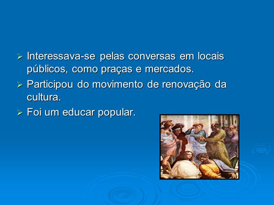 Interessava-se pelas conversas em locais públicos, como praças e mercados.
