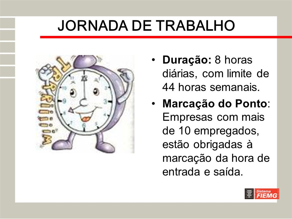 JORNADA DE TRABALHO Duração: 8 horas diárias, com limite de 44 horas semanais.