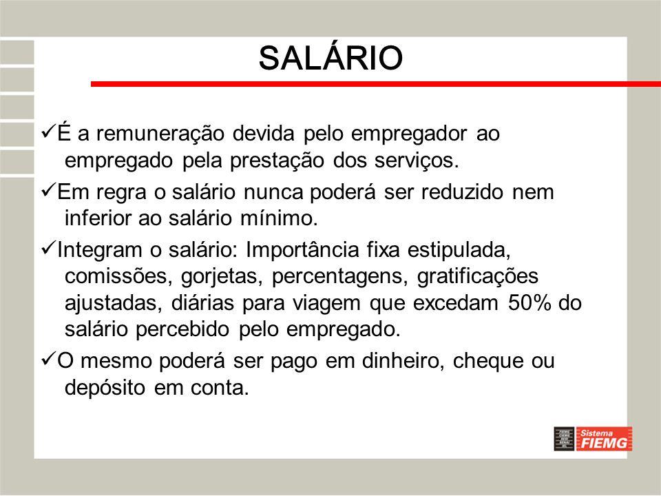 SALÁRIO É a remuneração devida pelo empregador ao empregado pela prestação dos serviços.
