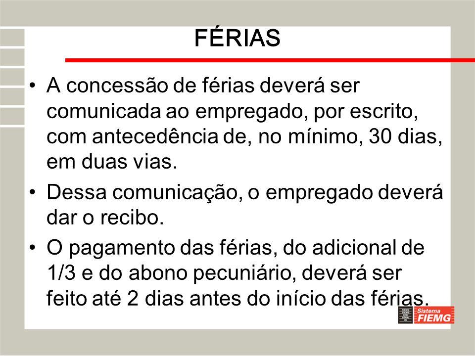 FÉRIASA concessão de férias deverá ser comunicada ao empregado, por escrito, com antecedência de, no mínimo, 30 dias, em duas vias.