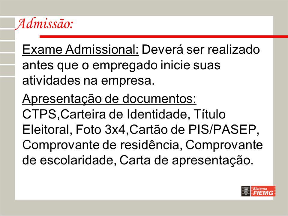 Admissão:Exame Admissional: Deverá ser realizado antes que o empregado inicie suas atividades na empresa.