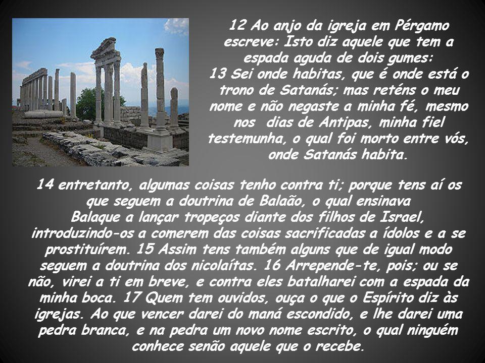 12 Ao anjo da igreja em Pérgamo escreve: Isto diz aquele que tem a espada aguda de dois gumes: