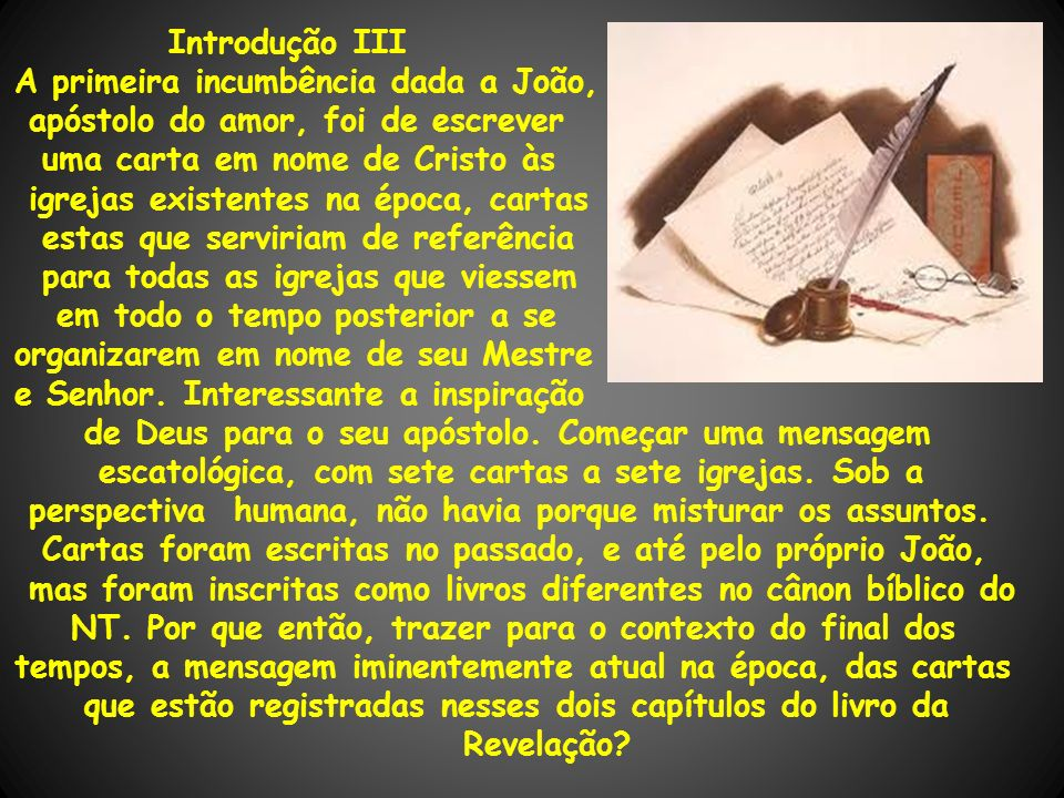 Introdução IIIA primeira incumbência dada a João, o. apóstolo do amor, foi de escrever. uma carta em nome de Cristo às.