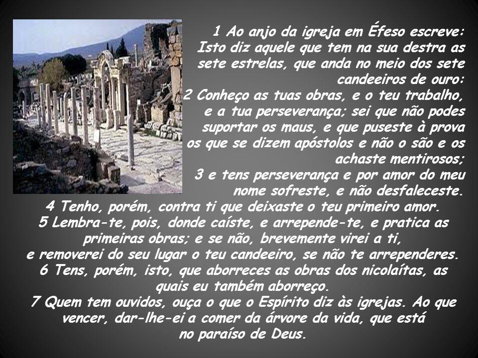 1 Ao anjo da igreja em Éfeso escreve: