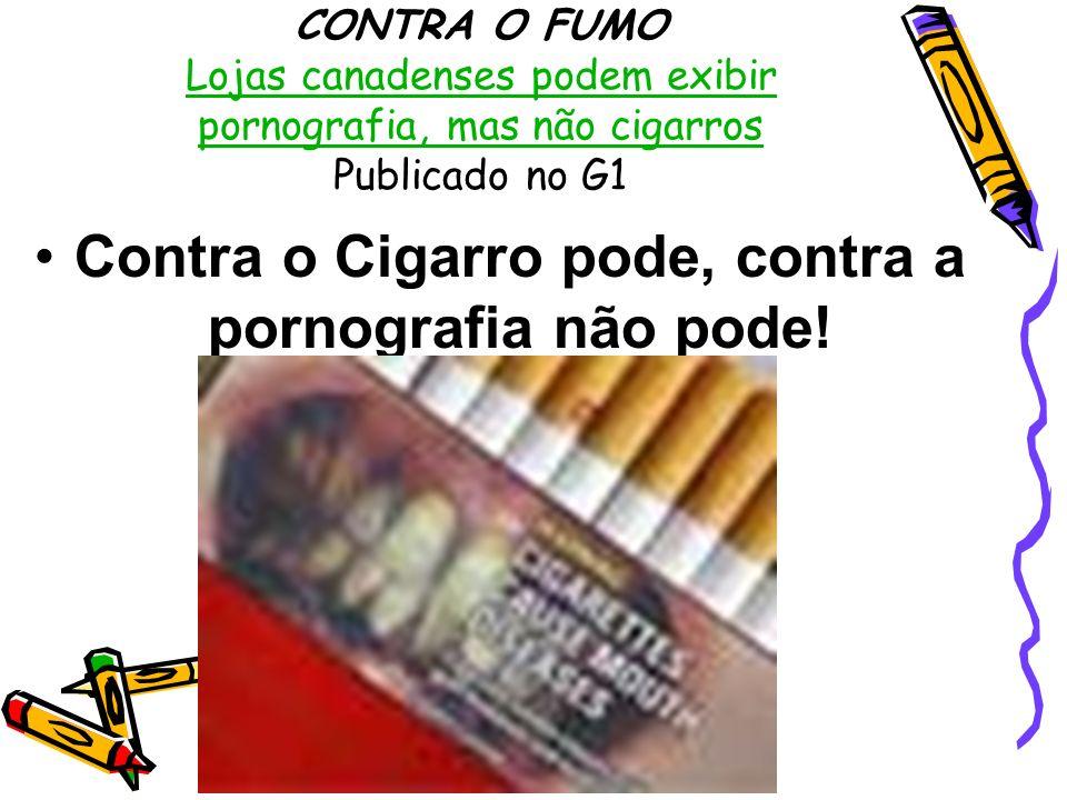 Contra o Cigarro pode, contra a pornografia não pode!