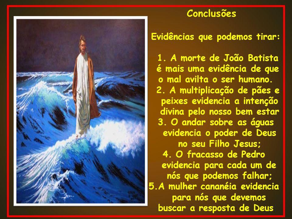Conclusões Evidências que podemos tirar: 1. A morte de João Batista