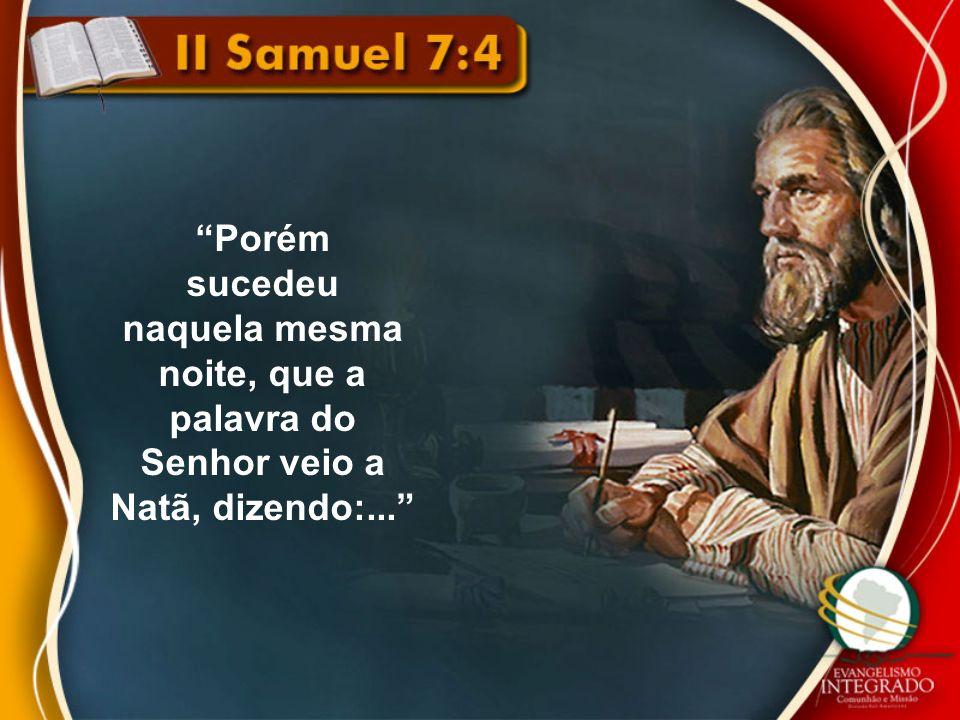 naquela mesma noite, que a palavra do Senhor veio a Natã, dizendo:...