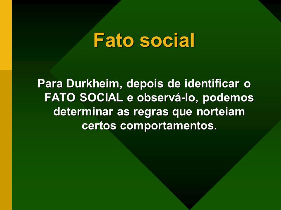 Fato socialPara Durkheim, depois de identificar o FATO SOCIAL e observá-lo, podemos determinar as regras que norteiam certos comportamentos.