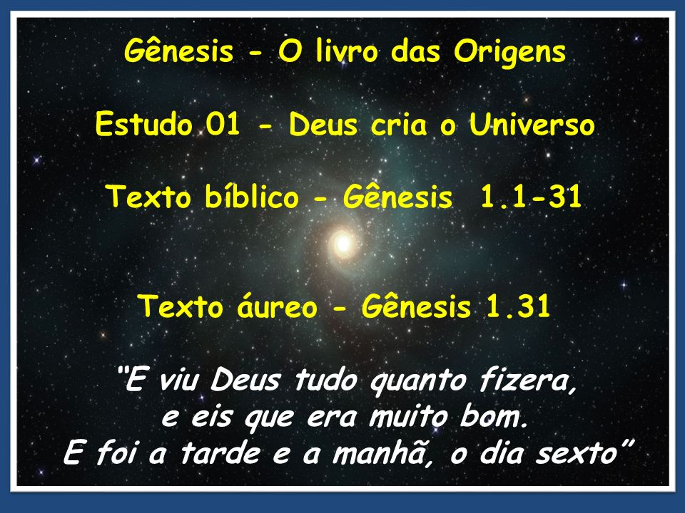 Gênesis - O livro das Origens Estudo 01 - Deus cria o Universo