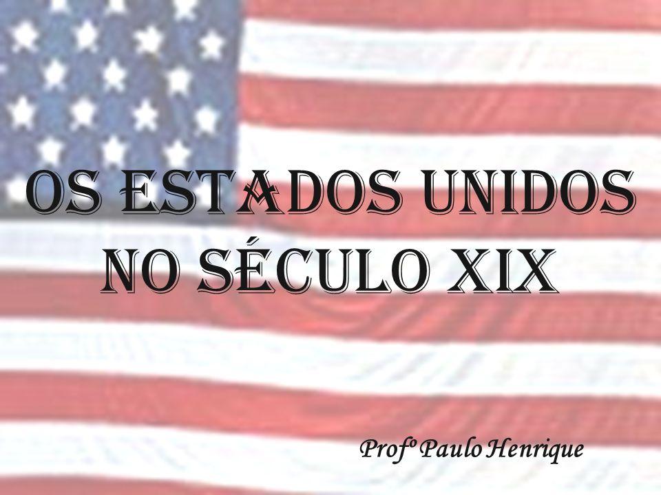 OS ESTADOS UNIDOS NO SÉCULO XIX