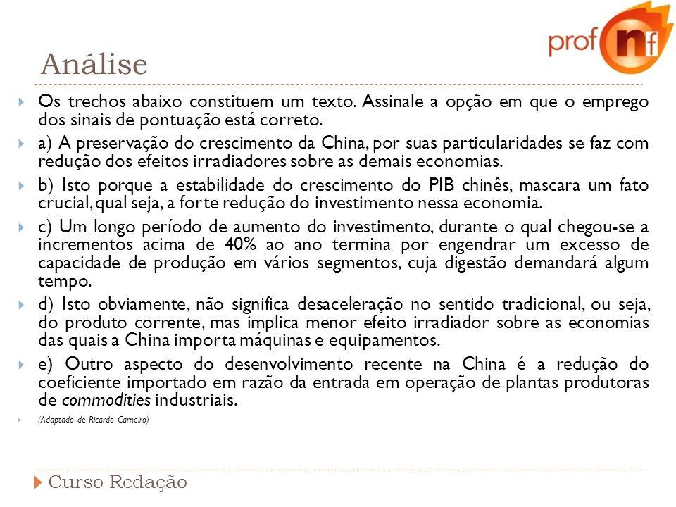 AnáliseOs trechos abaixo constituem um texto. Assinale a opção em que o emprego dos sinais de pontuação está correto.