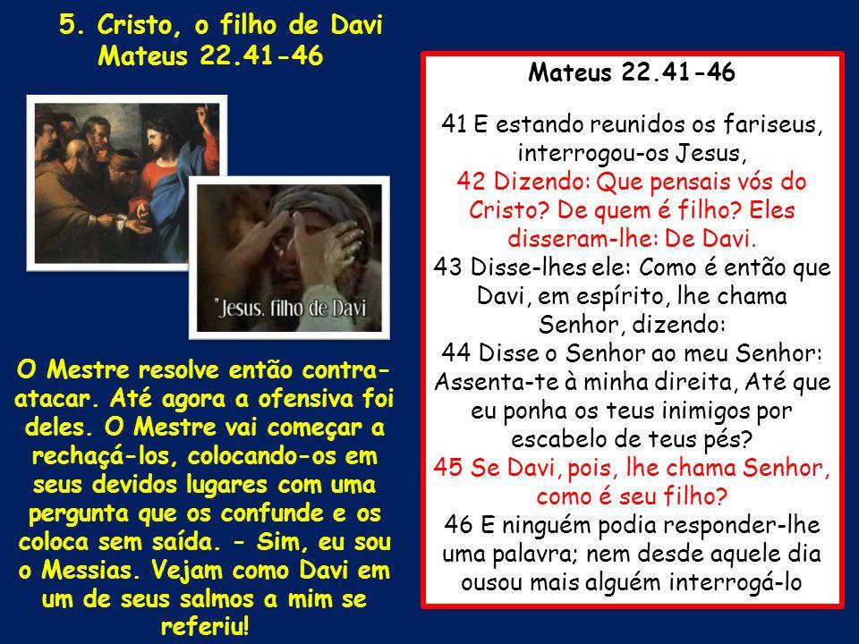 Mateus 22.41-46 5. Cristo, o filho de Davi Mateus 22.41-46