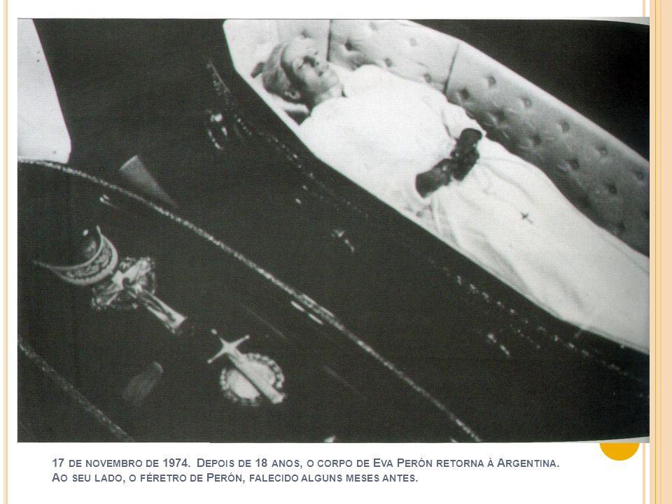 17 de novembro de 1974.Depois de 18 anos, o corpo de Eva Perón retorna à Argentina.