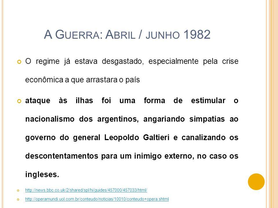 A Guerra: Abril / junho 1982O regime já estava desgastado, especialmente pela crise econômica a que arrastara o país.
