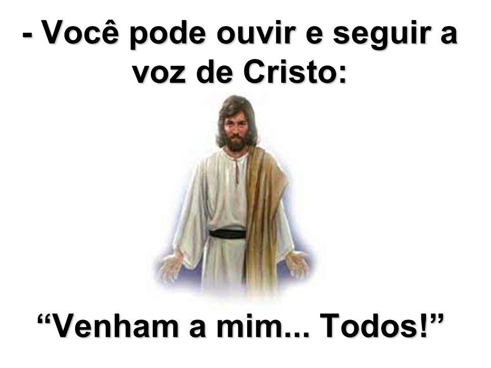 - Você pode ouvir e seguir a voz de Cristo: