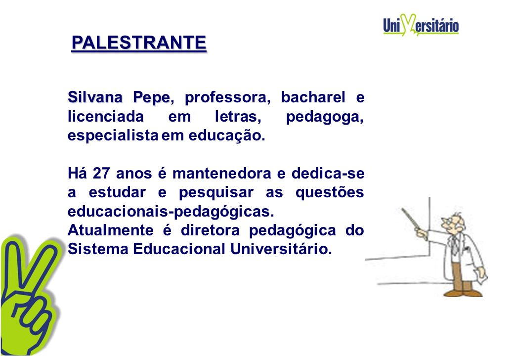 PALESTRANTE Silvana Pepe, professora, bacharel e licenciada em letras, pedagoga, especialista em educação.