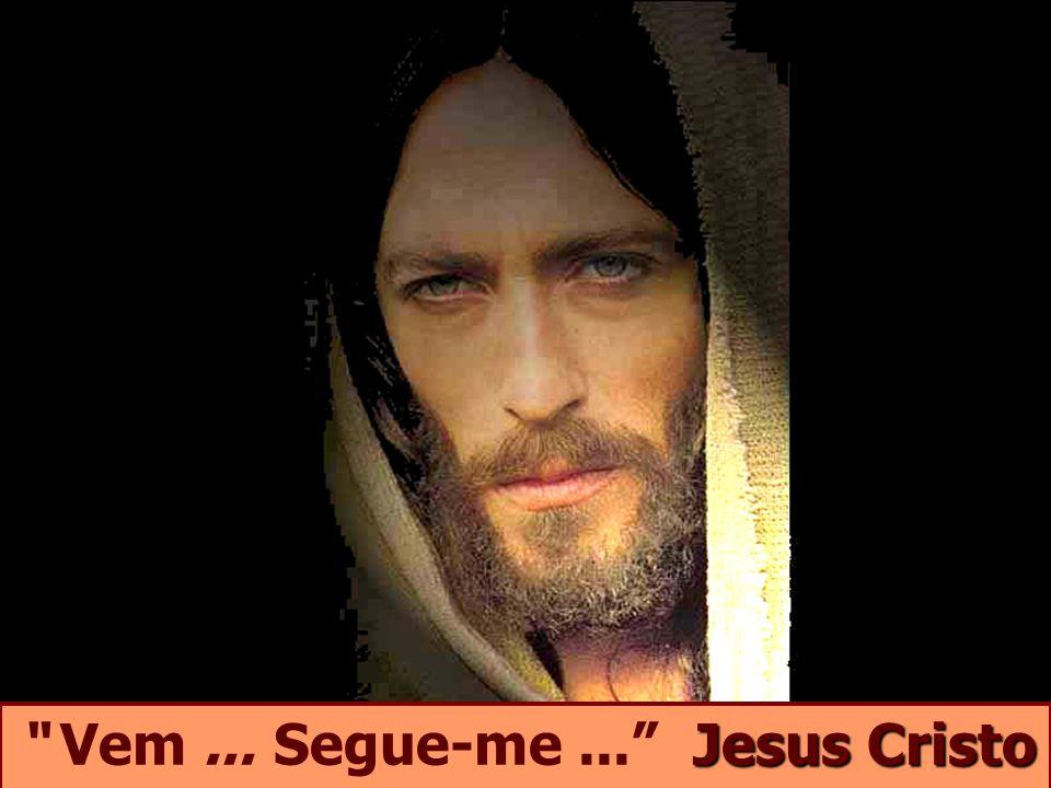 Vem ... Segue-me ... Jesus Cristo