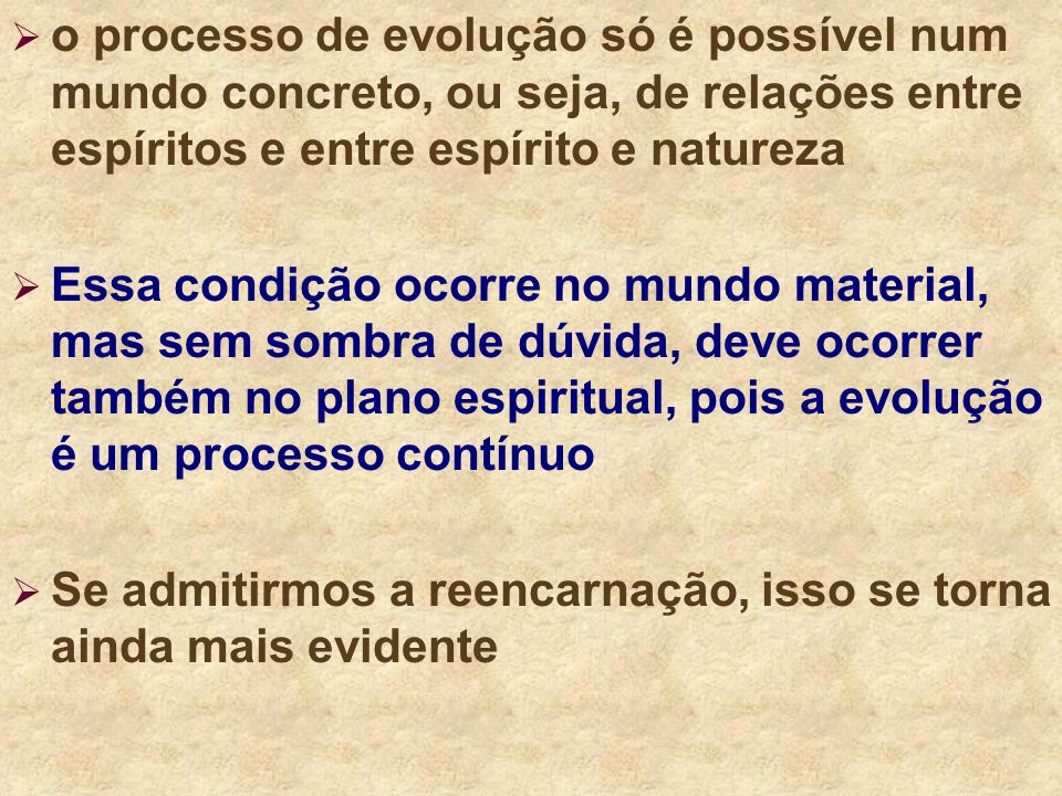 o processo de evolução só é possível num mundo concreto, ou seja, de relações entre espíritos e entre espírito e natureza