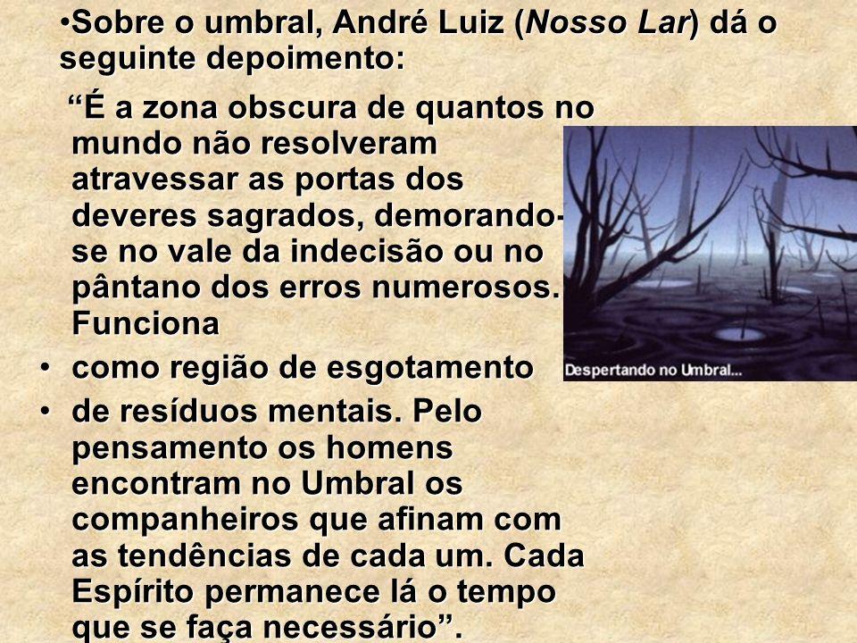 Sobre o umbral, André Luiz (Nosso Lar) dá o seguinte depoimento: