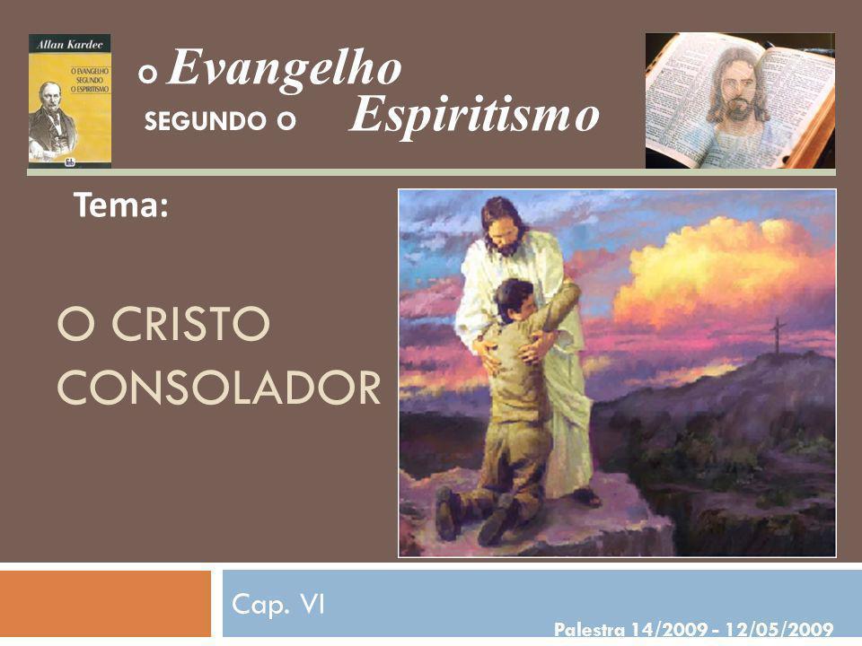 Evangelho Espiritismo O CRISTO CONSOLADOR Tema: Cap. VI O SEGUNDO O