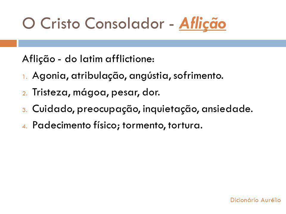 O Cristo Consolador - Aflição